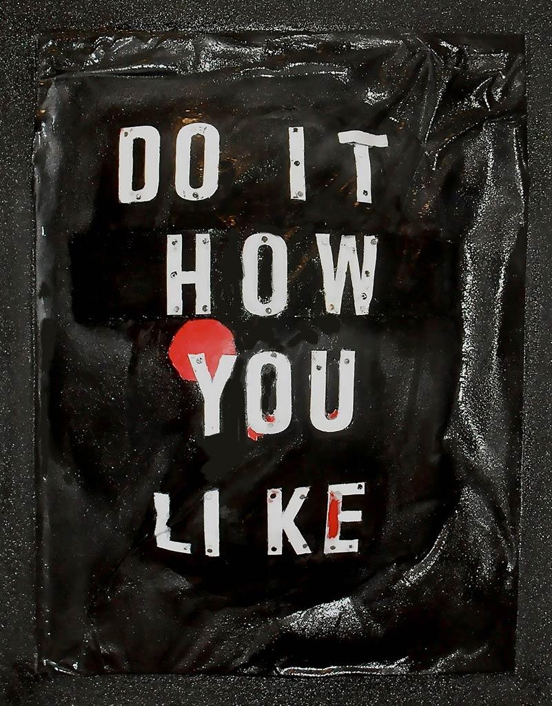DO IT HOW YOU LIKE